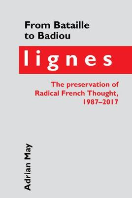 From Bataille to Badiou: Lignes, the preservation of Radical French Thought, 1987-2017 - Contemporary French and Francophone Cultures 54 (Hardback)