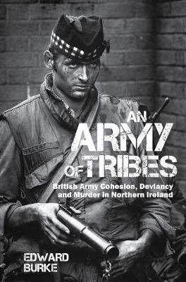 An Army of Tribes: British Army Cohesion, Deviancy and Murder in Northern Ireland (Paperback)