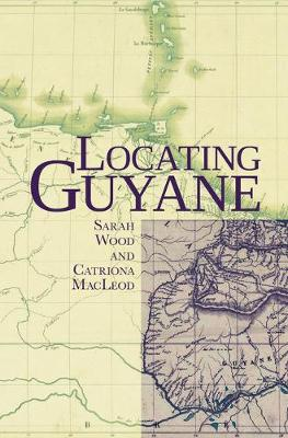 Locating Guyane - Contemporary French and Francophone Cultures 53 (Hardback)