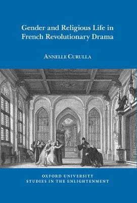 Gender and Religious Life in French Revolutionary Drama - Oxford University Studies in the Enlightenment 2018:11 (Paperback)