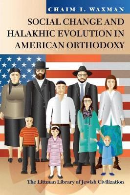 Social Change and Halakhic Evolution in American Orthodoxy - Littman Library of Jewish Civilization (Paperback)