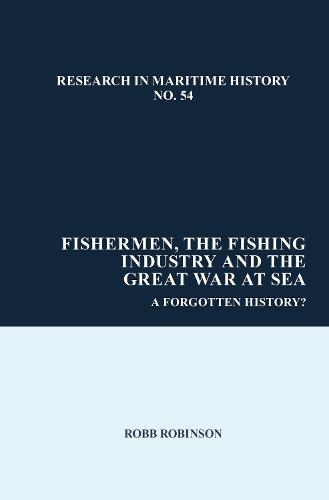 Fishermen, the Fishing Industry and the Great War at Sea: A Forgotten History? - Research in Maritime History 54 (Hardback)