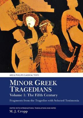 Minor Greek Tragedians, Volume 1: The Fifth Century: Fragments from the Tragedies with Selected Testimonia - Aris & Phillips Classical Texts (Paperback)