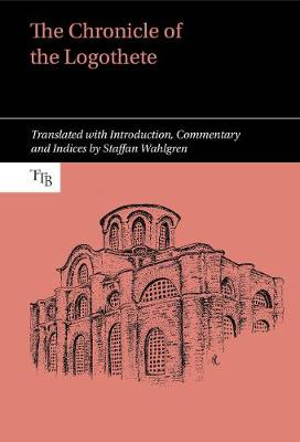 The Chronicle of the Logothete - Translated Texts for Byzantinists 7 (Hardback)