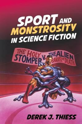 Sport and Monstrosity in Science Fiction - Liverpool Science Fiction Texts & Studies 58 (Hardback)