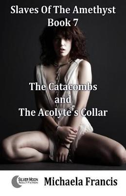 The Catacombs And The Acolyte's Collar - Slaves Of The Amethyst 7 (Paperback)