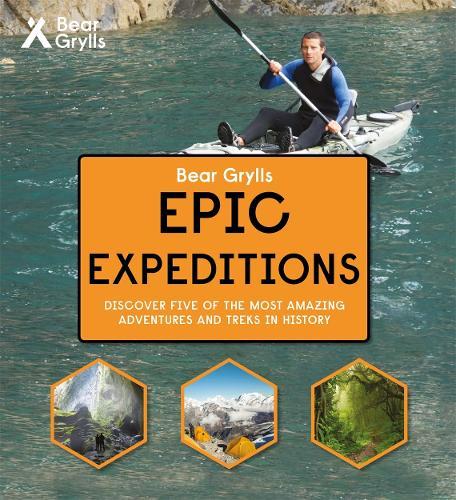 Bear Grylls Epic Adventure Series - Epic Expeditions - Bear Grylls Epic Adventure (Hardback)