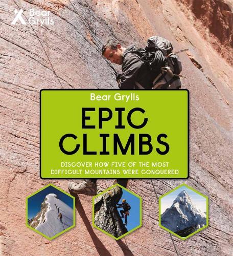 Bear Grylls Epic Adventures Series - Epic Climbs (Hardback)