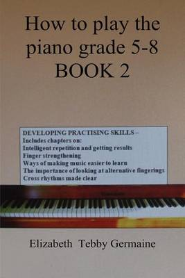 How to play the piano grade 5 - 8 BOOK 2 (Paperback)