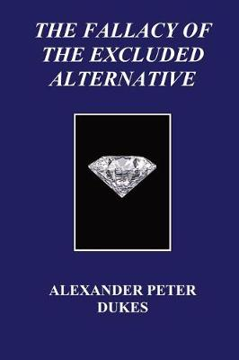 The Fallacy of the Excluded Alternative (Paperback)