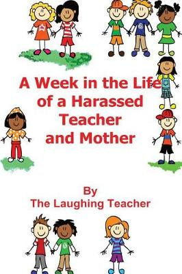 A Week In The Life of a Harassed Teacher and Mother (Paperback)