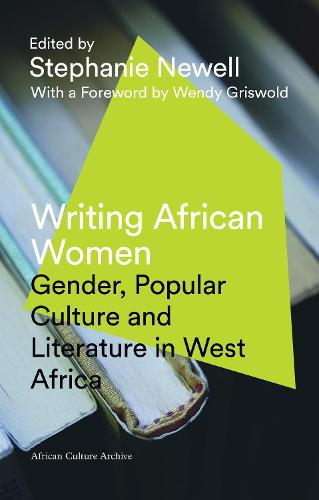 Writing African Women: Gender, Popular Culture and Literature in West Africa - African Culture Archive (Paperback)