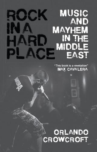 Rock in a Hard Place: Music and Mayhem in the Middle East (Hardback)