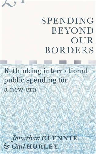 Spending Beyond Our Borders: Rethinking International Public Spending for a New Era (Hardback)