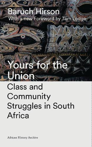 Yours for the Union: Class and Community Struggles in South Africa - African History Archive (Hardback)
