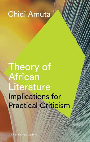 Theory of African Literature: Implications for Practical Criticism - African Culture Archive (Hardback)