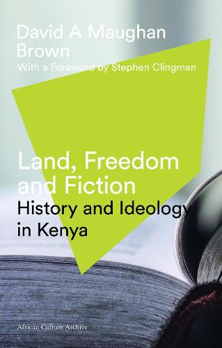 Land, Freedom and Fiction: History and Ideology in Kenya - African Culture Archive (Hardback)