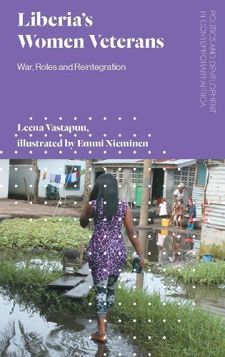 Liberia's Women Veterans: War, Roles and Reintegration - Politics and Development in Contemporary Africa (Hardback)