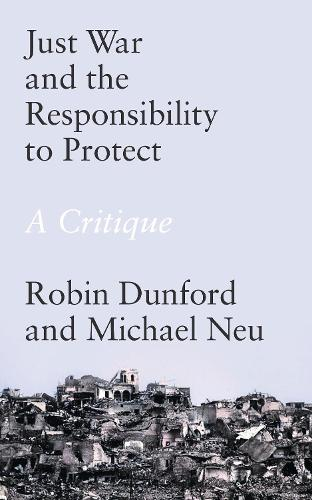 Just War and the Responsibility to Protect: A Critique (Paperback)