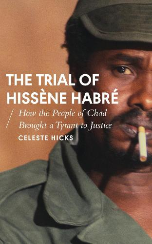 The Trial of Hissene Habre: How the People of Chad Brought a Tyrant to Justice - African Arguments (Hardback)