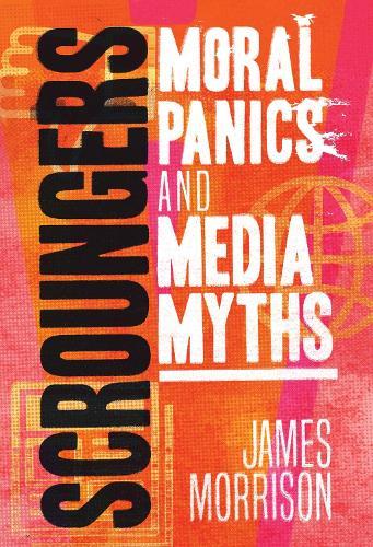 Scroungers: Moral Panics and Media Myths (Hardback)