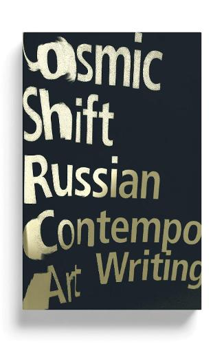 Cosmic Shift: Russian Contemporary Art Writing (Paperback)