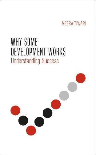 Why Some Development Works: Understanding Success - International Studies in Poverty Research (Hardback)