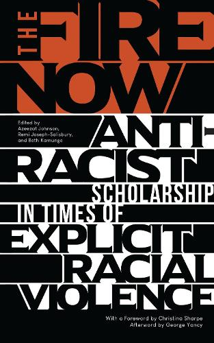 The Fire Now: Anti-Racist Scholarship in Times of Explicit Racial Violence (Hardback)