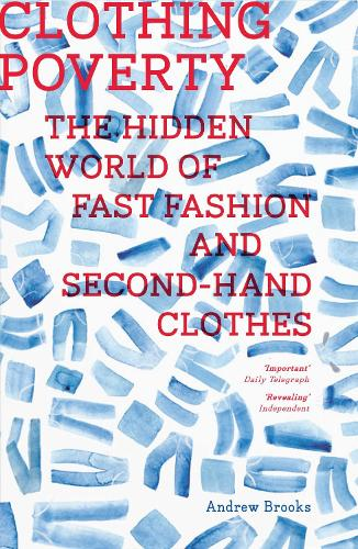 Clothing Poverty: The Hidden World of Fast Fashion and Second-Hand Clothes (Paperback)