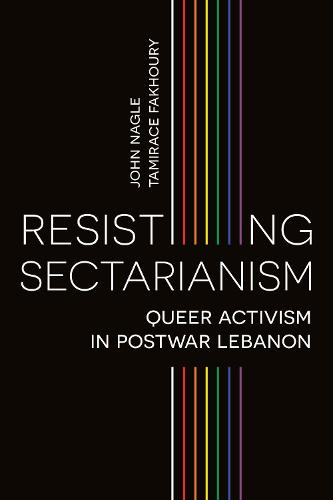 Resisting Sectarianism: Queer Activism in Postwar Lebanon (Paperback)