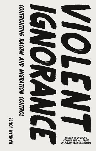 Violent Ignorance: Confronting Racism and Migration Control (Paperback)