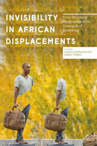 Invisibility in African Displacements: From Marginalization to Strategies of Avoidance - Africa Now (Hardback)