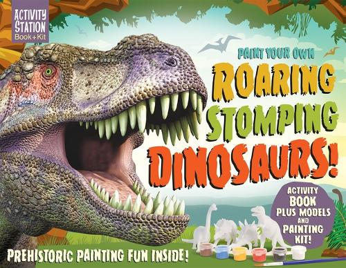 Paint Your Own Roaring Stomping Dinosaurs! - Activity Station Gift Boxes (Paperback)