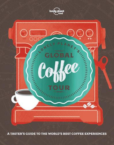 Lonely Planet's Global Coffee Tour - Lonely Planet (Hardback)