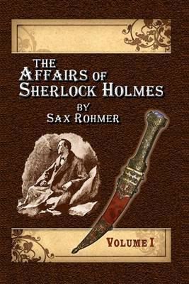 The Affairs of Sherlock Holmes by Sax Rohmer - Volume 1 (Paperback)