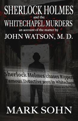 Sherlock Holmes and the Whitechapel Murders: An Account of the Matter by John Watson M.D. (Paperback)