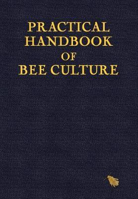 Practical Handbook of Bee Culture (Hardback)