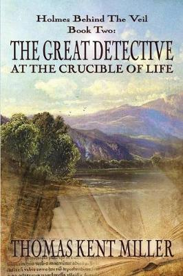 The Great Detective at the Crucible of Life (Holmes Behind the Veil Book 2) (Paperback)