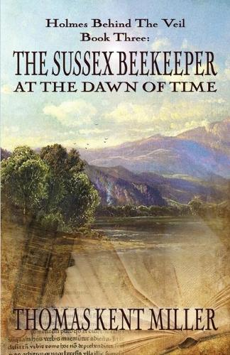 The Sussex Beekeeper at the Dawn of Time (Holmes Behind the Veil Book 3) (Paperback)