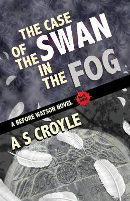 The Case of the Swan in the Fog - A Before Watson Novel - Book Three - Before Watson 3 (Paperback)