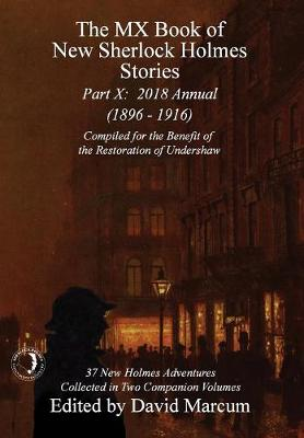 The MX Book of New Sherlock Holmes Stories - Part X: 2018 Annual (1896-1916) (MX Book of New Sherlock Holmes Stories Series) - MX Book of New Sherlock Holmes Stories 10 (Hardback)