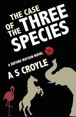 The Case of the Three Species (Before Watson Novel Book 4): The Mare, the Elephant, and the Pink Flamingo - Before Watson 4 (Paperback)