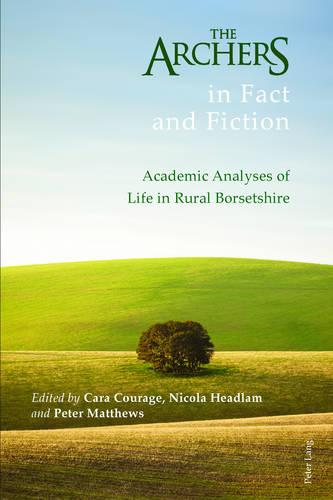 The Archers in Fact and Fiction: Academic Analyses of Life in Rural Borsetshire (Hardback)