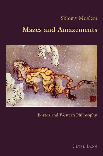 Mazes and Amazements: Borges and Western Philosophy - Hispanic Studies: Culture and Ideas 76 (Paperback)