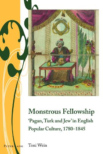 Monstrous Fellowship: `Pagan, Turk and Jew' in English Popular Culture, 1780-1845 - Writing and Culture in the Long Nineteenth Century 6 (Hardback)