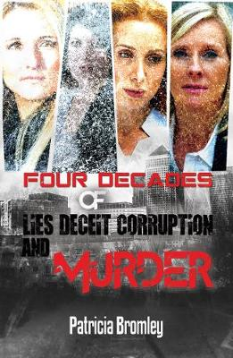 Four Decades of Lies, Deceit, Corruption and Murder (Paperback)