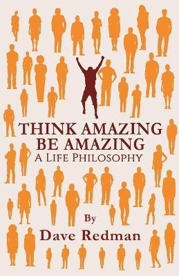 Think Amazing, Be Amazing - A Life Philosophy (Paperback)
