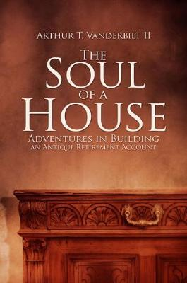 The Soul of a House: Adventures in Building an Antique Retirement Account (Paperback)