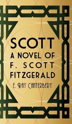 Scott: A Novel of F. Scott Fitzgerald (Hardback)