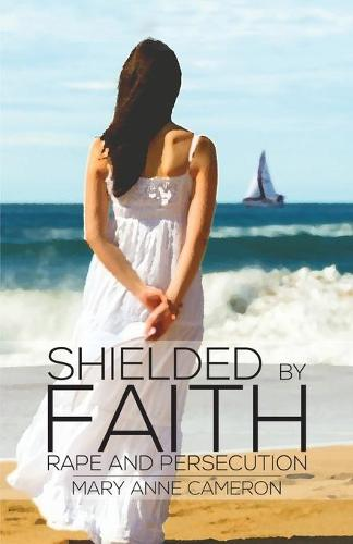 Shielded By Faith:: Rape And Persecution (Paperback)
